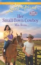 Her Small-Town Cowboy ebook by Mia Ross
