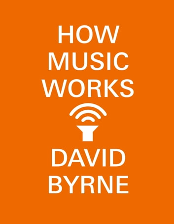 How Music Works ebook by David Byrne