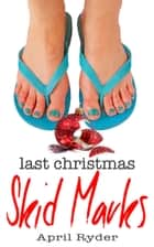 Last Christmas Skid Marks - A Very Skid Marks Christmas ebook by