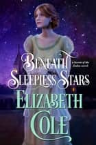 Beneath Sleepless Stars ebook by Elizabeth Cole