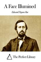A Face Illumined ebook by Edward Payson Roe