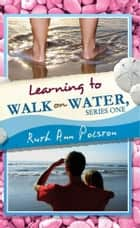Ruth Ann's Letters Learning to Walk on Water, Series One ebook by Ruth Ann Polston