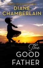 The Good Father - A Novel ebook by Diane Chamberlain