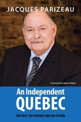 An Independent Quebec - The Past, the Present and the Future ebook by Jacques Parizeau