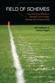 Field of Schemes - How the Great Stadium Swindle Turns Public Money into Private Profit, Revised and Expanded Edition ebook by Neil deMause,Joanna Cagan
