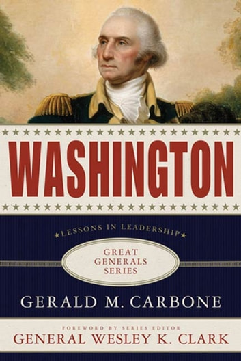 Washington: Lessons in Leadership ebook by Gerald M. Carbone