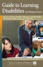 Guide to Learning Disabilities for Primary Care ebook by Larry B. Silver MD, FAACAP,Dana L. Silver MD, FAAP