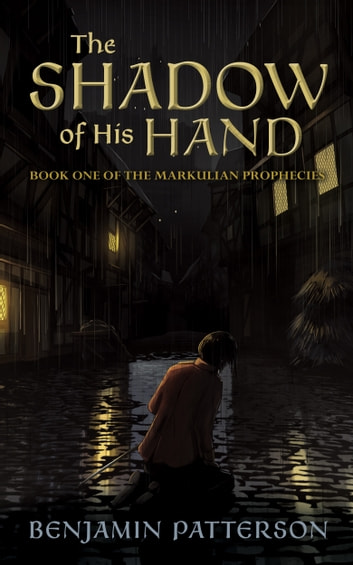 The Shadow of His Hand: Book One of the Markulian Prophecies ebook by Benjamin Patterson