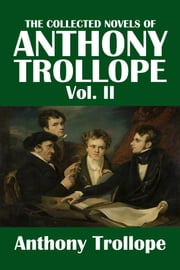 The Collected Novels of Anthony Trollope Volume II ebook by Anthony Trollope