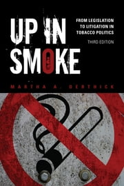 Up in Smoke - From Legislation to Litigation in Tobacco Politics ebook by Martha A. Derthick