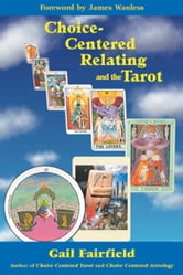 Choice Centered Relating and the Tarot ebook by Gail Fairfield