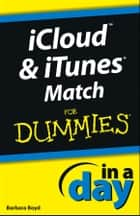 iCloud and iTunes Match In A Day For Dummies ebook by Barbara Boyd