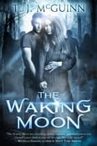 The Waking Moon ebook by T.J. McGuinn