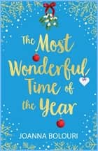The Most Wonderful Time of the Year - a heart-warming and hilarious festive romance ebook by Joanna Bolouri