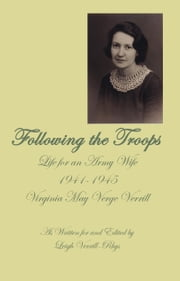 Following the Troops - Life for an Army Wife 1941-1945 ebook by Leigh Verrill-Rhys, Editor,Virgina Verge Verrill