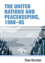 """The United Nations and peacekeeping, 1988-95"" ebook by Chen ""Kertcher"