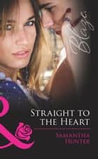 Straight To The Heart (Mills & Boon Blaze) (Forbidden Fantasies, Book 27) ebook by Samantha Hunter