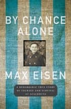 By Chance Alone ebook by Max Eisen