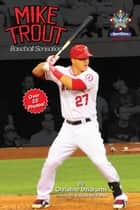 Mike Trout: Baseball Sensation - SportStars: Volume 2 ebook by Christine Dzidrums