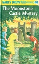 Nancy Drew 40: The Moonstone Castle Mystery ebook by Carolyn Keene