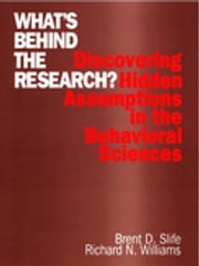What's Behind the Research? - Discovering Hidden Assumptions in the Behavioral Sciences ebook by Dr. Brent D. (Donald) Slife,Dr. Richard N. Williams
