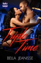 Triple Time: Triple Threat Book 4 ebook by Bella Jeanisse