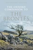 The Oxford Companion to the Brontës - Anniversary edition ebook by Christine Alexander, Margaret Smith
