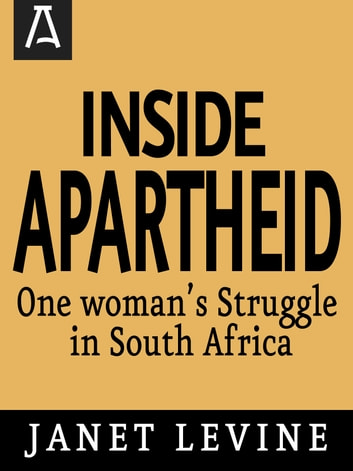 Inside Apartheid - One Woman's Struggle in South Africa ebook by Janet Levine