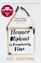 Eleanor Oliphant is Completely Fine: Debut Bestseller and Costa First Novel Book Award winner 2017 ebook by Gail Honeyman