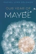 Our Year of Maybe ebook by Rachel Lynn Solomon