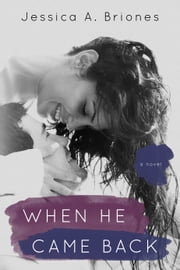When He Came Back ebook by Jessica A. Briones