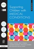 Supporting Children with Medical Conditions ebook by Hull City Council