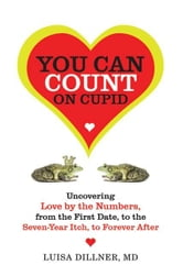 You Can Count on Cupid - Uncovering Love by the Numbers, from the First Date, to the Seven-Year Itch, to the Forever After ebook by Luisa Dillner