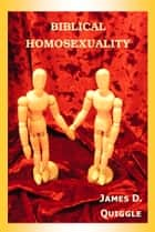 Biblical Homosexuality ebook by James D. Quiggle