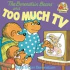 The Berenstain Bears and Too Much TV eBook by Stan Berenstain, Jan Berenstain