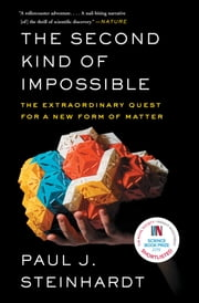 The Second Kind of Impossible - The Extraordinary Quest for a New Form of Matter ebook by Paul Steinhardt
