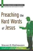 Preaching the Hard Words of Jesus ebook by Steven D. Mathewson