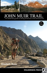 John Muir Trail - The Essential Guide to Hiking America's Most Famous Trail ebook by Elizabeth Wenk