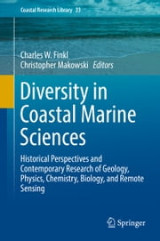 Diversity in Coastal Marine Sciences - Historical Perspectives and Contemporary Research of Geology, Physics, Chemistry, Biology, and Remote Sensing ebook by Charles W. Finkl, Christopher Makowski