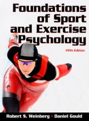 Foundations of Sport and Exercise Psychology, Fifth Edition ebook by Robert S. Weinberg, Daniel Gould