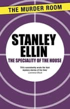The Speciality of the House ebook by Stanley Ellin