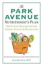 The Park Avenue Nutritionist's Plan - The No-Fail Prescription for Energy, Vitality & Weight Loss ebook by Dr. Jana Klauer, M.D.