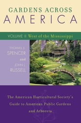 Gardens Across America, West of the Mississippi - The American Horticultural Society's Guide to American Public Gardens and Arboreta ebook by John J. Russell,Thomas S. Spencer
