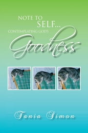Note to self...Contemplating God's Goodness ebook by Tania Simon