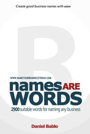 Names are Words - 2900 suitable words for naming any business - Name your business today, #1 ebook by Daniel Bablo