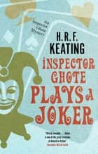 Inspector Ghote Plays a Joker ebook by H. R. F. Keating, Vaseem Khan