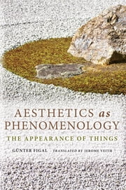 Aesthetics as Phenomenology - The Appearance of Things ebook by Günter Figal,Jerome Veith