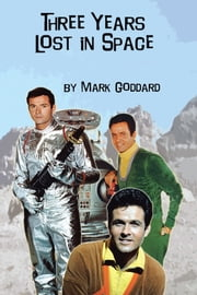 Three Years Lost in Space ebook by Mark Goddard