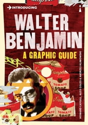 Introducing Walter Benjamin: A Graphic Guide ebook by Howard Caygill,Alex Coles,Andrzej Klimowski