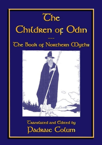 The CHILDREN of ODIN - The Book of Northern Myths ebook by Anon E. Mouse,Translated by Padraig Colum